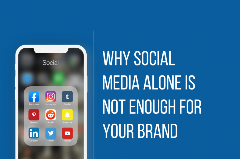 Why social media alone is not enough for your brand